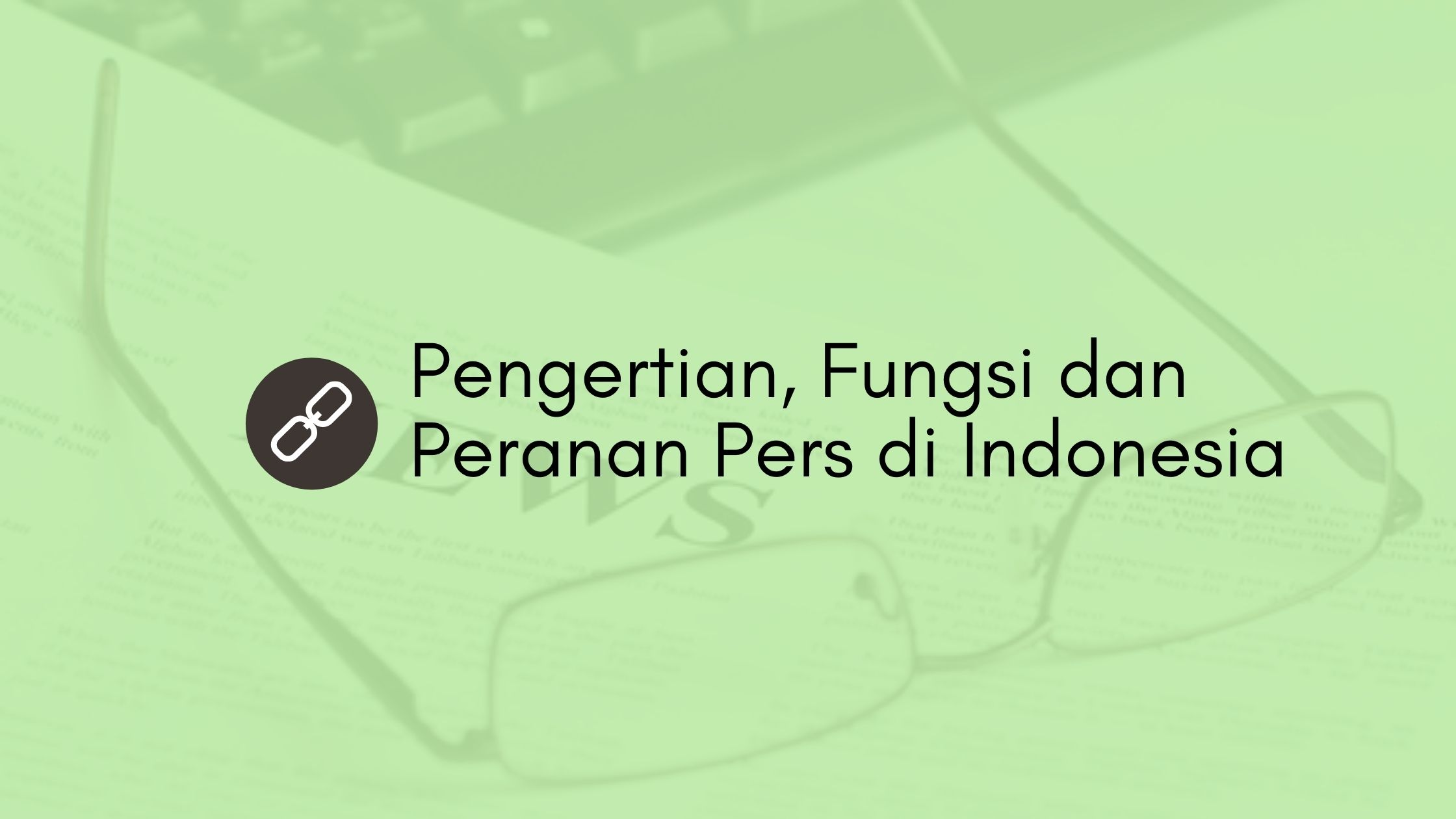 Pengertian, Fungsi dan Peranan Pers di Indonesia