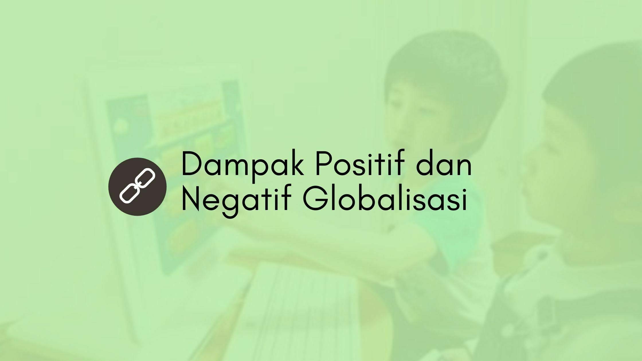 32 Dampak Positif dan Negatif Globalisasi