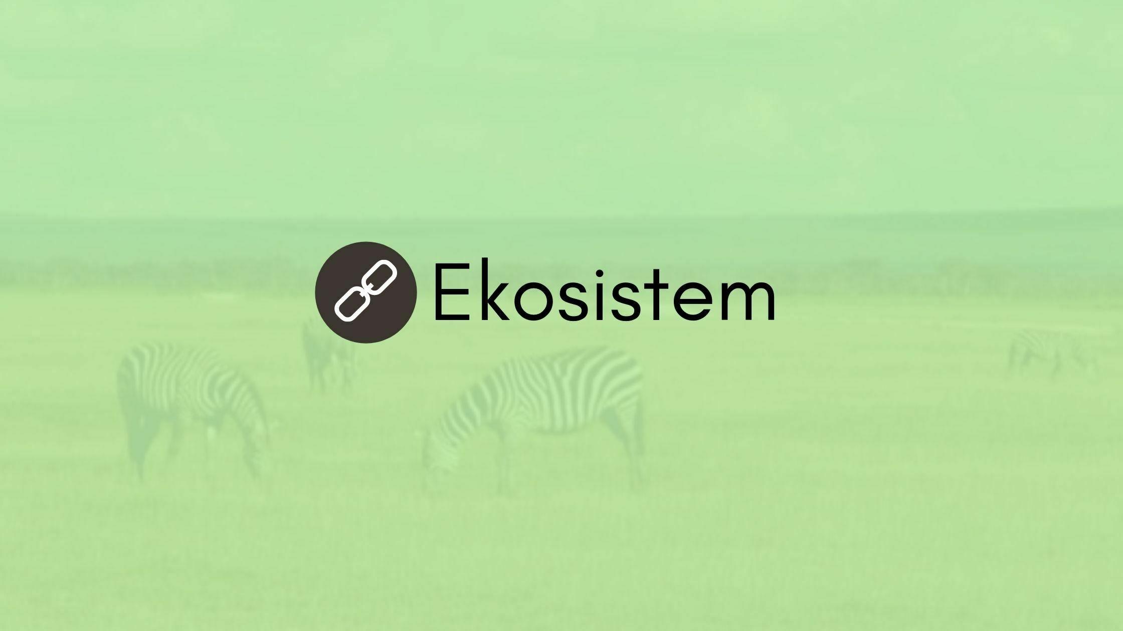 Pengertian Ekosistem, Contoh, Komponen, dan Macam-Macamnya